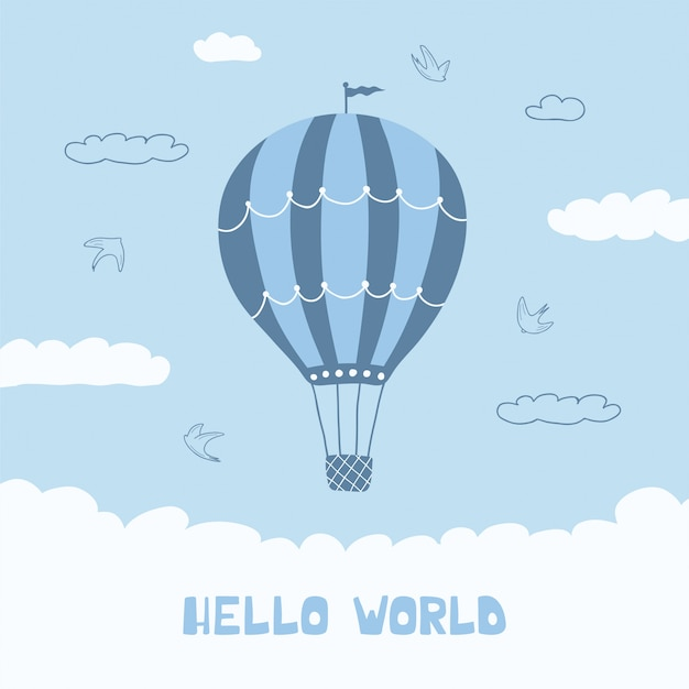 Cute poster with blue balloon, clouds, birds and handwritten lettering hello world. illustration for the design of children's rooms.