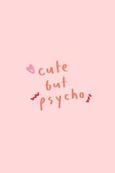 Tipografia carina ma psicopatica su sfondo rosa
