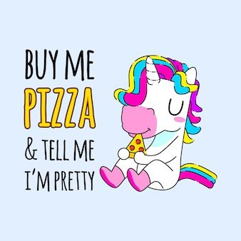 Cute unicorn quote vector illustration, unicorn eating pizza