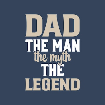 Dad the man the myth the legend. fathers day typography vector design