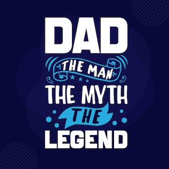 Dad the man the myth the legend lettering premium vector design