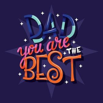 Dad you are the best, hand lettering