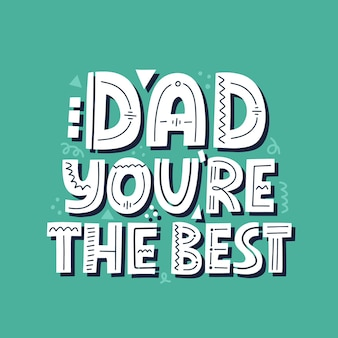 Dad you are the best quote. hand drawn vector lettering for t shirt, poster, cup, card. happy father's day concept