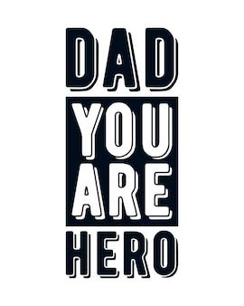 아빠 당신은 영웅입니다. 세련 된 손으로 그린 된 타이 포 그래피 포스터입니다.