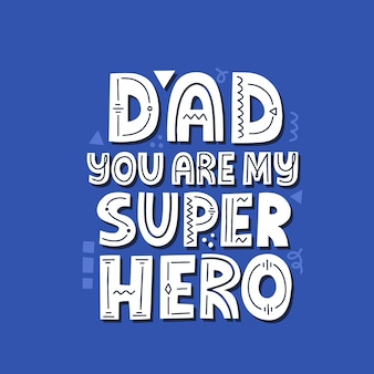 Dad you are my super hero quote. hand drawn vector lettering. happy father's day concept for a card, t shirt, poster