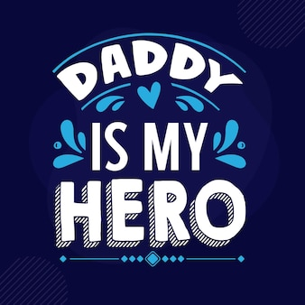 Daddy is my hero lettering premium vector design