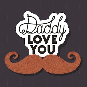 Daddy love you and mustache design