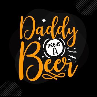 Daddy needs a beer quote premium vector