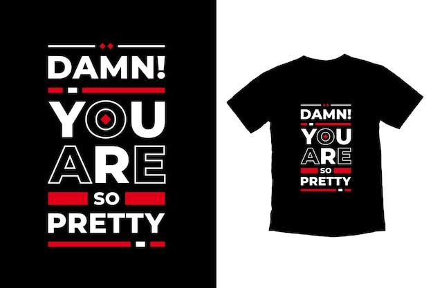 젠장 당신은 너무 예쁜 현대 따옴표 t 셔츠 디자인입니다