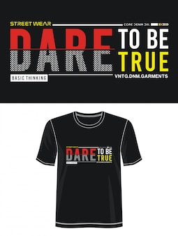 Dare to be true typography for print t shirt