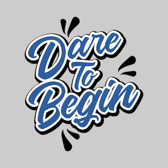 Dare to begin lettering typography quote