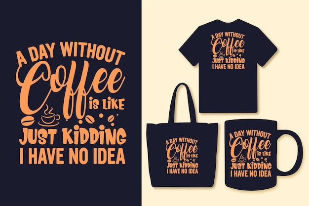A day without coffee is like just kidding i have no idea typography coffee quotes tshirt graphics