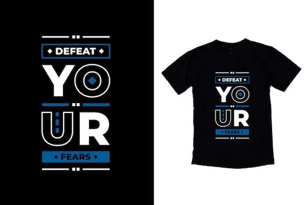 Defeat your fears modern typography motivational quotes t shirt design