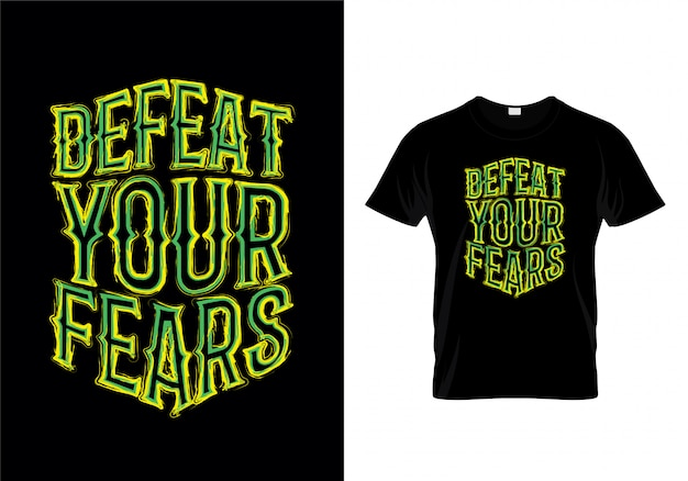 Defeat your fears typography t shirt design