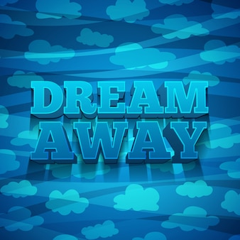 Design banners, posters, invitations, brochures with text dream away and the background with a pattern of clouds.