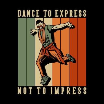 Design dance to express not to impress with man dancing vintage illustration