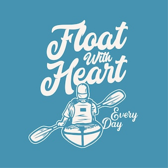 Design float with heart every day with man paddling kayak vintage illustration
