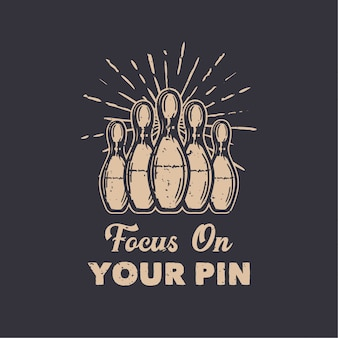 Design focus on your pin with pin bowling vintage illustration