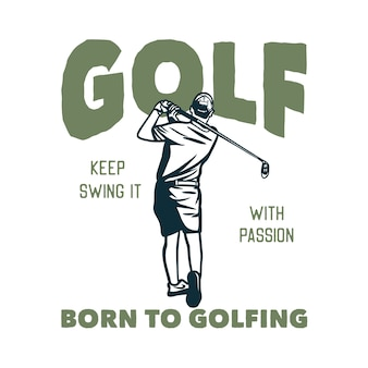 Design golf keep swing it with passion born to golfing with golfer man swinging his golf clubs vintage illustration