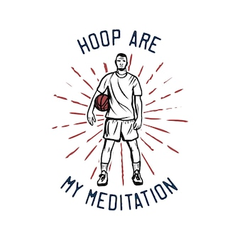 Design hoop are my meditation with man holding basketball vintage illustration