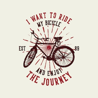 Design i want to ride my bicycle and enjoy the journey est 89