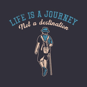 Design life is a journey not a destination with man hiking vintage illustration