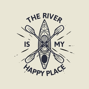 Design the river is my happy place with kayak boat and paddle vintage illustration