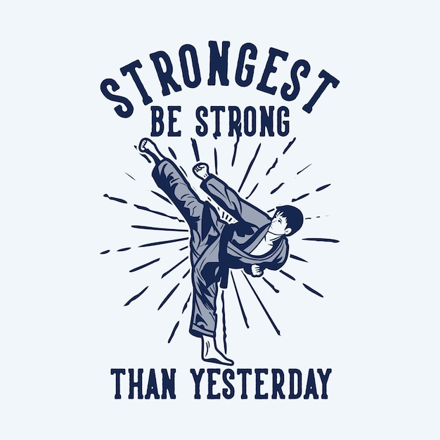 Design strongest be strong than yesterday with karate man kicking vintage illustration