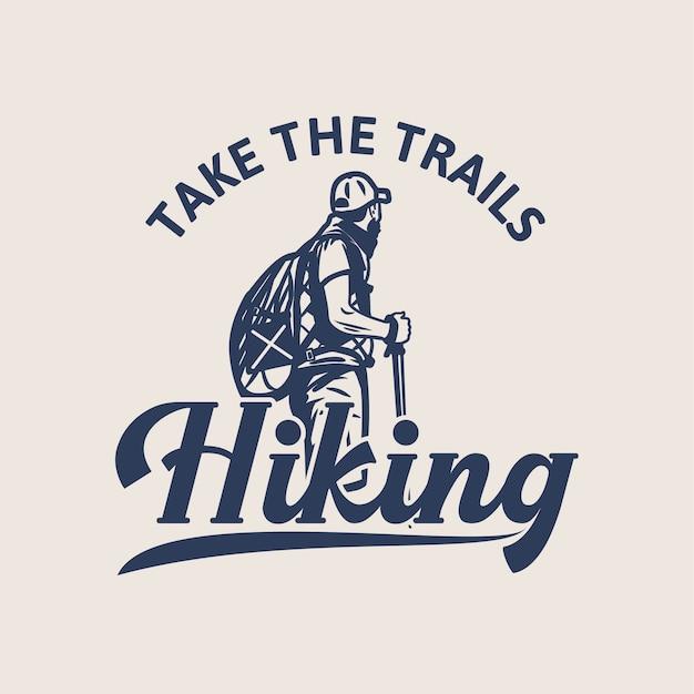 デザインは、ビンテージイラストをハイキングする男と一緒にハイキングのトレイルを取る