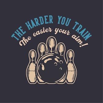 Дизайн чем усерднее вы тренируетесь, тем легче ваша цель с шаром для боулинга ударяя по булавке боулинг винтажная иллюстрация