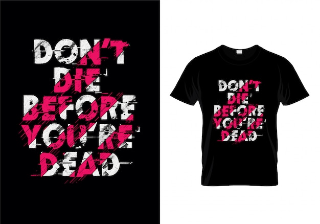 Don't die before you dead typography t shirt design