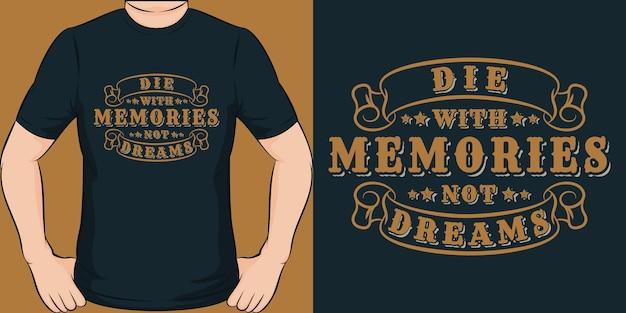 꿈이 아닌 추억으로 죽어라. 독특하고 트렌디 한 동기 부여 인용 티셔츠 디자인