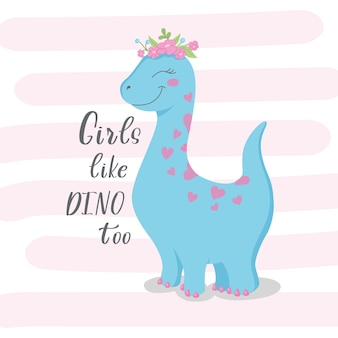 Dinosaur girl, cute blue dino with flowers on her head. lettering girls love dino too. print on clothes, dishes, textiles. vector illustration eps10.