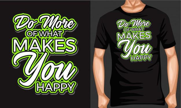 Делать больше того, что делает вас счастливым надписи типографии