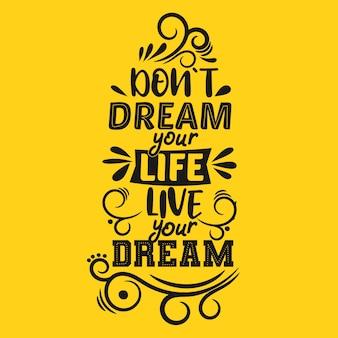 당신의 인생을 꿈꾸지 말고, 당신의 꿈을 살아라