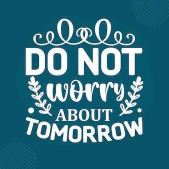 내일에 대해 걱정하지 마십시오 프리미엄 성경 레터링 벡터 디자인