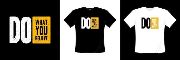 タイポグラフィのtシャツのデザインを信じていることをしてください。モチベーション、インスピレーションtシャツ。