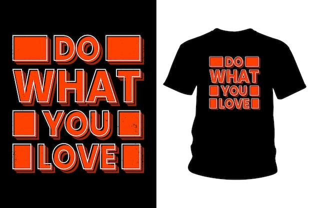 Дизайн типографии футболки с слоганом `` делай то, что любишь ''