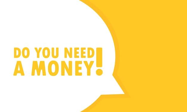 돈 연설 거품 배너가 필요합니까? 비즈니스, 마케팅 및 광고에 사용할 수 있습니다. 벡터 Eps 10입니다. 흰색 배경에 고립. 프리미엄 벡터