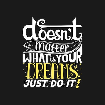 Doesnt matter what is your dreams, just do it! lettering art typography quote