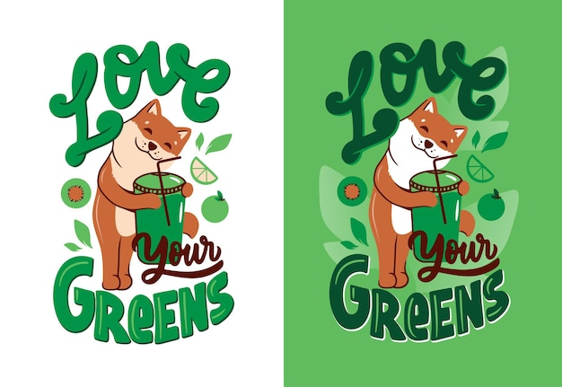 The dog and lettering phrase - love your greens. the cartoonish akita is hugging green cocktail.