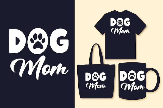 Dog mom typography quotes tshirt and merchandise