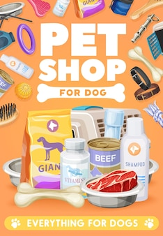 Dog pet care, toys and food poster. vector zoo market goods for domestic animals. feed package, vitamins and canned food. fresh meat in bowl, bone, comb, shampoo and carrier with collar, shop ad card