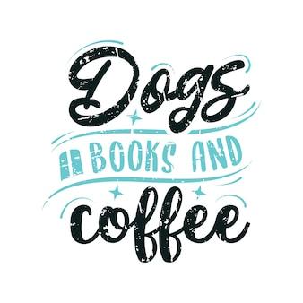 티셔츠 스티커와 카드를 위한 활판 인쇄술과 함께 개 책과 커피 레터링 지혜 인용문