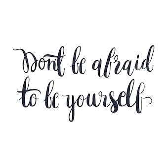 自分になることを恐れないでください。手描きの背景文字。