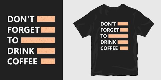 커피 슬로건 따옴표 인쇄술 티셔츠 디자인을 마시는 것을 잊지 마십시오