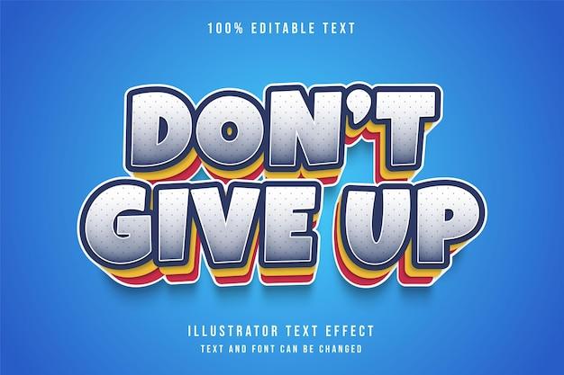 포기하지 마세요, 3d 편집 가능한 텍스트 효과 블루 그라데이션 노란색 빨간색 레이어 텍스트 스타일