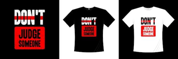 다른 사람의 타이포그래피를 판단하지 마십시오. 말, 문구, 인용 t 셔츠.