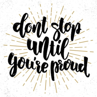 Не останавливайтесь, пока не станете гордиться собой. надпись фраза для плаката, карты, баннера, знака, флаера. векторная иллюстрация