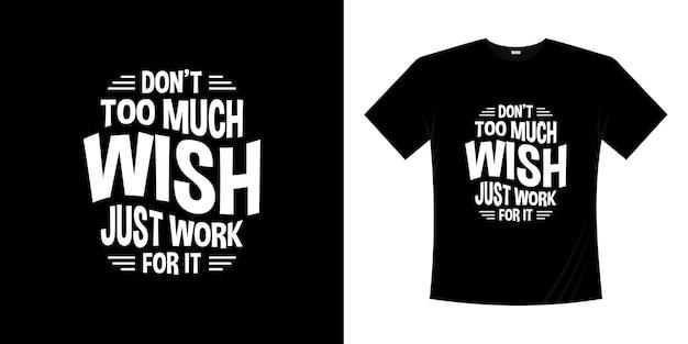 Не слишком много желайте, просто работайте ради этого. мотивационные надписи, типография, цитаты, дизайн. надпись рукописный стиль.